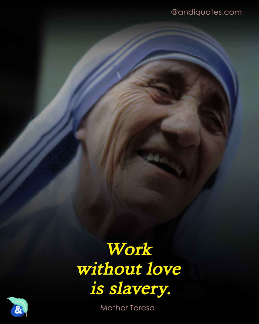 Work without love is slavery.