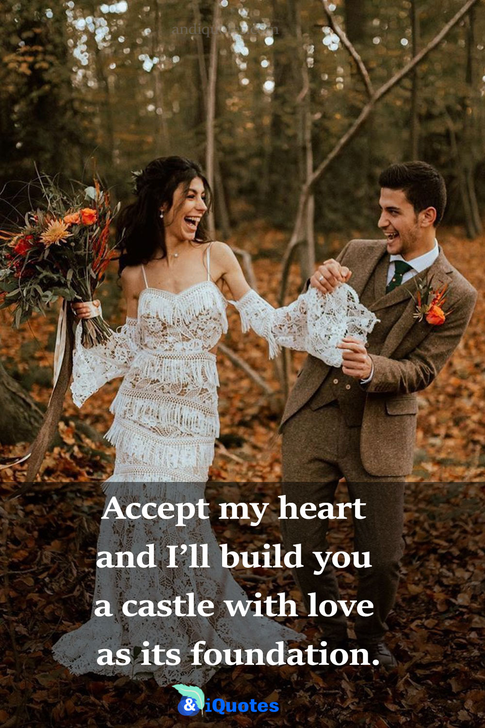 Accept my heart and I'll build you a castle with love as its foundation.